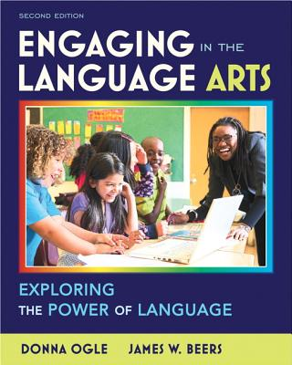 Engaging in the Language Arts By Ogle, Donna/ Beers, James W.