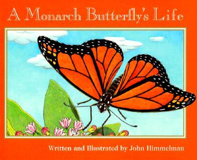 A Monarch Butterfly's Life By Himmelman, John