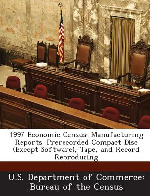 Bibliogov 1997 Economic Census: Manufacturing Reports: Prerecorded Compact Disc (Except Software), Tape, and Record Reproducing [Paperback at Sears.com